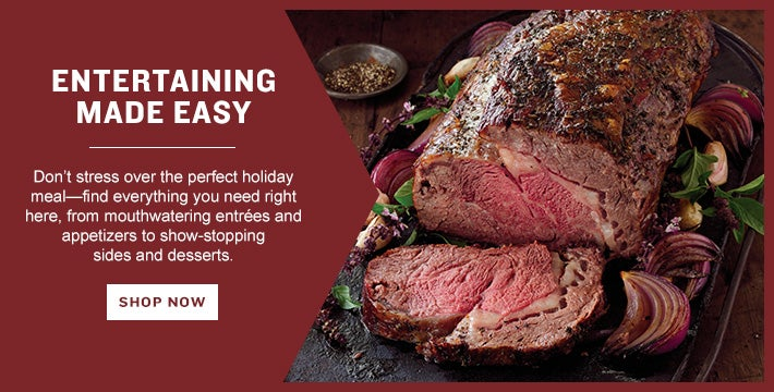 ENTERTAINING MADE EASY.  Don't stress over the perfect holiday meal—find everything you need right here, from mouthwatering entrées and appetizers to show-stopping sides and desserts.. SHOP ALL