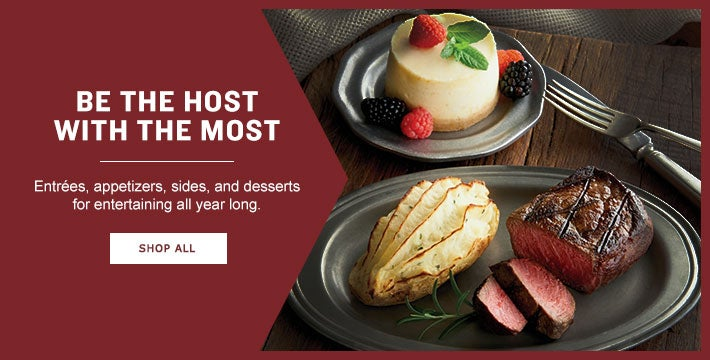 BE THE HOST WITH THE MOST.  Entrees, Appetizers, Sides and Desserts for entertaining all year long. SHOP ALL