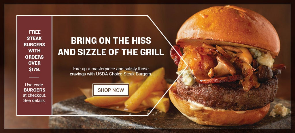 BRING ON THE HISS AND SIZZLE OF THE GRILL.  Fire up a masterpiece and satisfy those cravings you're felling with USDA Choice Steak Burgers, free with orders over $179. Shop Now.