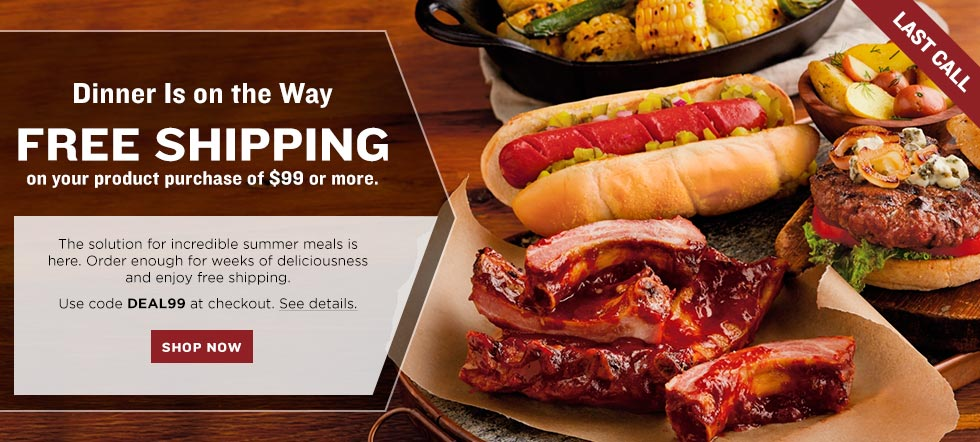 Last Call. Dinner Is on the Way. Enjoy free shipping on your product purchase of $99 or more. The solution for incredible summer meals is here. Order enough for weeks of deliciousness and enjoy free shipping. See details. Use code SYJULY. SHOP NOW